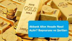 Akbank Altın Hesabı Nasıl Açılır? Başvurusu ve Şartları