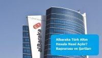 Albaraka Türk Altın Hesabı Nasıl Açılır? Başvurusu ve Şartları