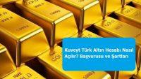 Kuveyt Türk Altın Hesabı Nasıl Açılır? Başvurusu ve Şartları