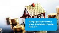 Mortgage Kredisi Nedir? Konut Kredisinden Farkları Nelerdir?