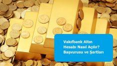Vakıfbank Altın Hesabı Nasıl Açılır? Başvurusu ve Şartları