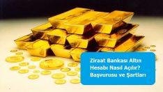 Ziraat Bankası Altın Hesabı Nasıl Açılır? Başvurusu ve Şartları