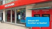 Akbank EFT Ücretleri ve Saatleri 2021