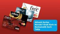 Akbank Kartım Nerede? Kredi Kartı ve Bankamatik Kartı Takip