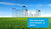 2021 Arsa Kredisi Veren Bankalar ve Şartları
