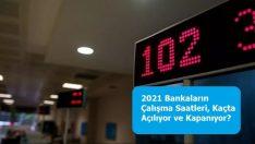 2021 Bankaların Çalışma Saatleri, Kaçta Açılıyor ve Kapanıyor?
