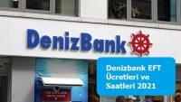 Denizbank EFT Ücretleri ve Saatleri 2021