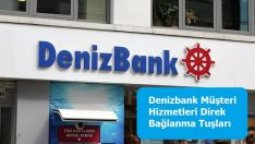 Denizbank Müşteri Hizmetleri Direk Bağlanma Tuşları