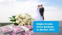 Düğün Kredisi Veren Bankalar ve Şartları 2021