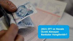 2021 EFT ve Havale Ücreti Almayan Bankalar Hangileridir?