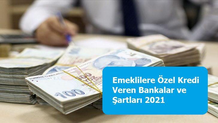 Emeklilere Özel Kredi Veren Bankalar ve Şartları 2021