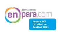 Enpara EFT Ücretleri ve Saatleri 2021