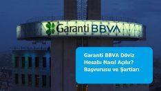 Garanti BBVA Döviz Hesabı Nasıl Açılır? Başvurusu ve Şartları