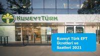 Kuveyt Türk EFT Ücretleri ve Saatleri 2021