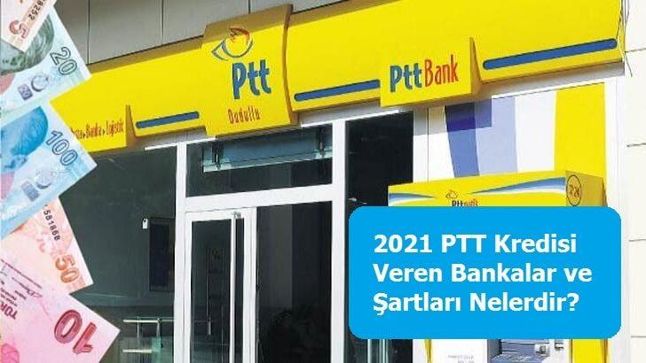 2021 PTT Kredisi Veren Bankalar ve Şartları Nelerdir?