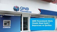 QNB Finansbank Döviz Hesabı Nasıl Açılır? Başvurusu ve Şartları