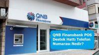 QNB Finansbank POS Destek Hattı Telefon Numarası Nedir?