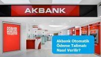 Akbank Otomatik Ödeme Talimatı Nasıl Verilir?