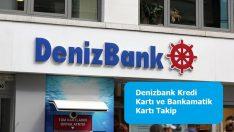 Denizbank Kredi Kartı ve Bankamatik Kartı Takip