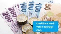 Emeklilere Kredi Veren Bankalar 2021