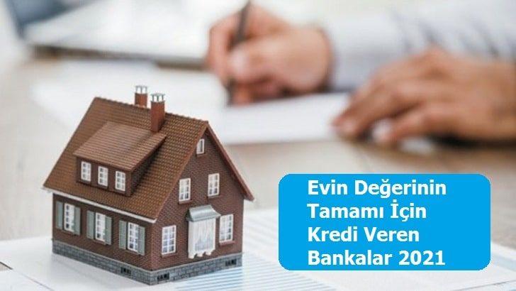 Evin Değerinin Tamamı İçin Kredi Veren Bankalar 2021