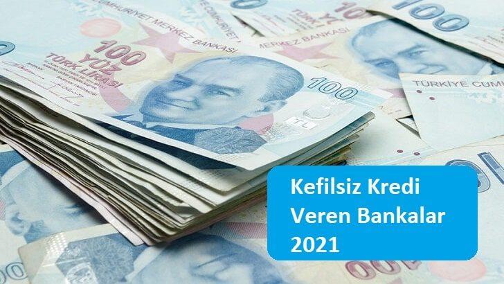 Kefilsiz Kredi Veren Bankalar 2021