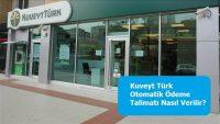 Kuveyt Türk Otomatik Ödeme Talimatı Nasıl Verilir?