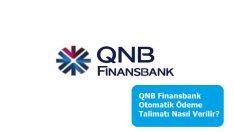QNB Finansbank Otomatik Ödeme Talimatı Nasıl Verilir?