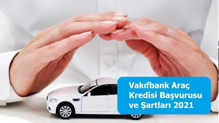 Vakıfbank Araç Kredisi Başvurusu ve Şartları 2021