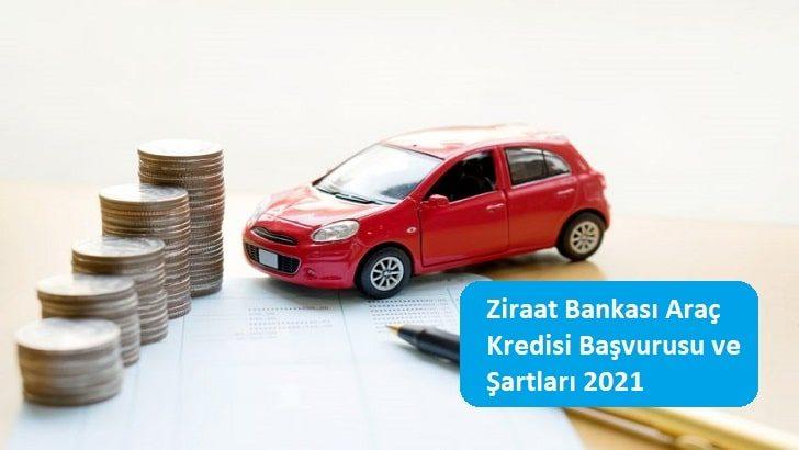 Ziraat Bankası Araç Kredisi Başvurusu ve Şartları 2021