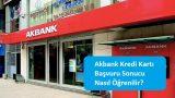 Akbank Kredi Kartı Başvuru Sonucu Nasıl Öğrenilir?