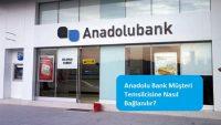 Anadolu Bank Müşteri Temsilcisine Nasıl Bağlanılır?