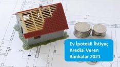 Ev İpotekli İhtiyaç Kredisi Veren Bankalar 2021