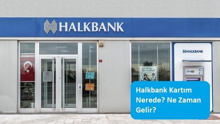 Halkbank Kartım Nerede? Ne Zaman Gelir?