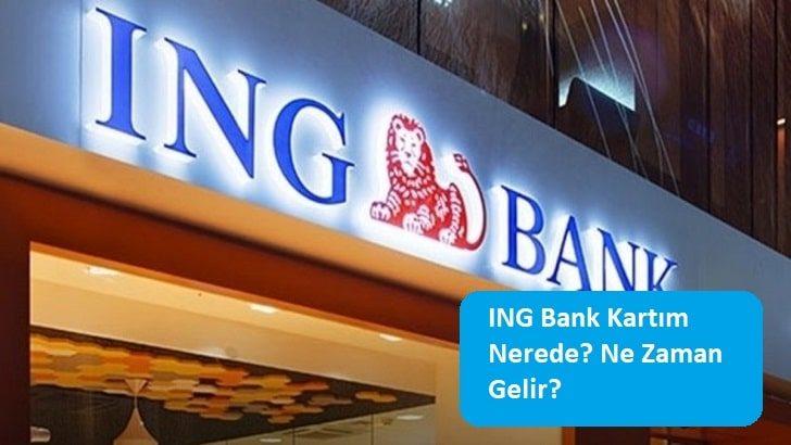 ING Bank Kartım Nerede? Ne Zaman Gelir?