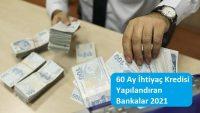 60 Ay İhtiyaç Kredisi Yapılandıran Bankalar 2021