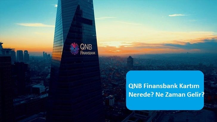 QNB Finansbank Kartım Nerede? Ne Zaman Gelir?