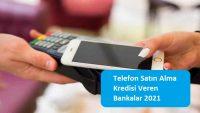Telefon Satın Alma Kredisi Veren Bankalar 2021