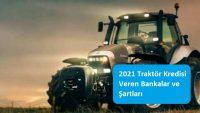 2021 Traktör Kredisi Veren Bankalar ve Şartları