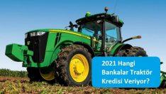 2021 Hangi Bankalar Traktör Kredisi Veriyor?
