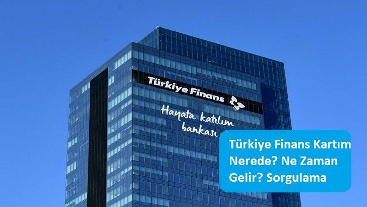 Türkiye Finans Kartım Nerede? Ne Zaman Gelir? Sorgulama