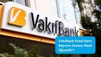 Vakıfbank Kredi Kartı Başvuru Sonucu Nasıl Öğrenilir?