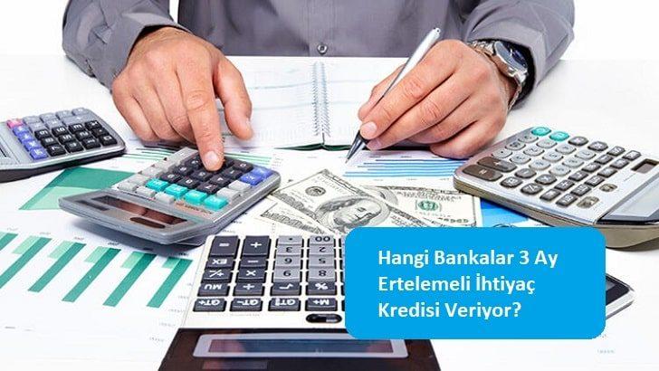 Hangi Bankalar 3 Ay Ertelemeli İhtiyaç Kredisi Veriyor?