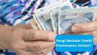 Hangi Bankalar Emekli Promosyonu Veriyor?