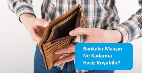 Bankalar Maaşın Ne Kadarına Haciz Koyabilir?