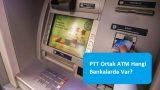 PTT Ortak ATM Hangi Bankalarda Var?