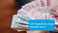 SGK Yapılandırma Hangi Bankalar Alıyor?
