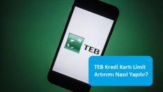 TEB Kredi Kartı Limit Artırımı Nasıl Yapılır?