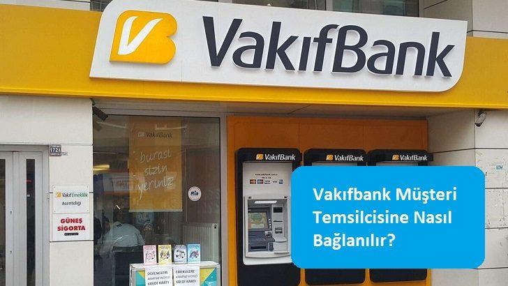 Vakıfbank Müşteri Temsilcisine Nasıl Bağlanılır?