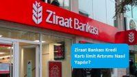 Ziraat Bankası Kredi Kartı limit Artırımı Nasıl Yapılır?